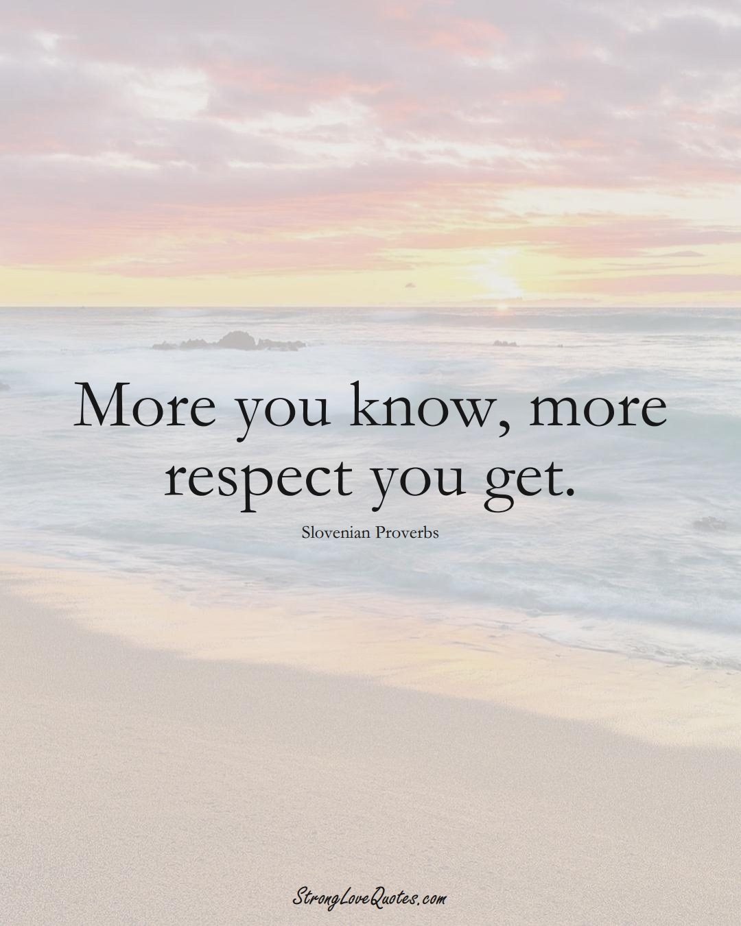 More you know, more respect you get. (Slovenian Sayings);  #EuropeanSayings