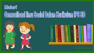 Materi Generalisasi Ilmu Sosial Dalam Kurikulum IPS SD