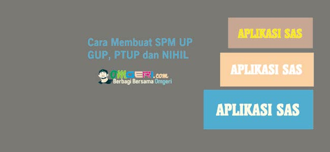 Cara Membuat SPM UP, GUP, PTUP dan NIHIL Pada Aplikasi SAS