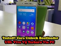 Tested!! Cara Unlock Bootloader UBL Vivo V5 Terbaru Via PC Work 100%