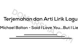 Terjemahan dan Arti Lirik Lagu Michael Bolton - Said I Love You...But I Lied