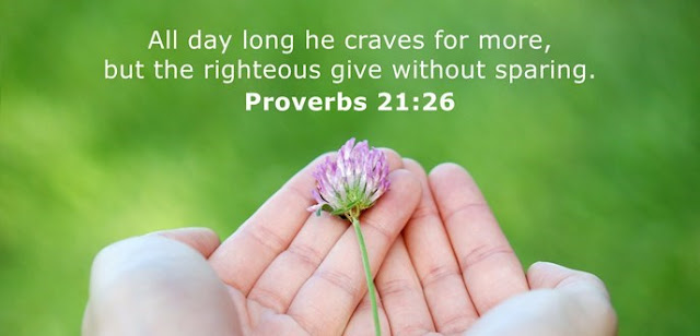 All day long he craves for more, but the righteous give without sparing.