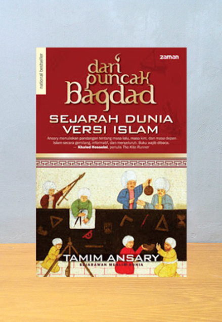 DARI PUNCAK BAGDAD: SEJARAH DUNIA VERSI ISLAM (NEW EDITION), Tamim Ansary
