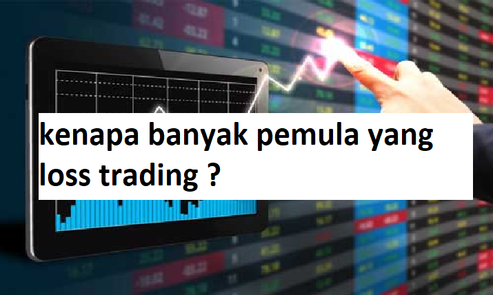 Kenapa banyak pemula yang loss trading?