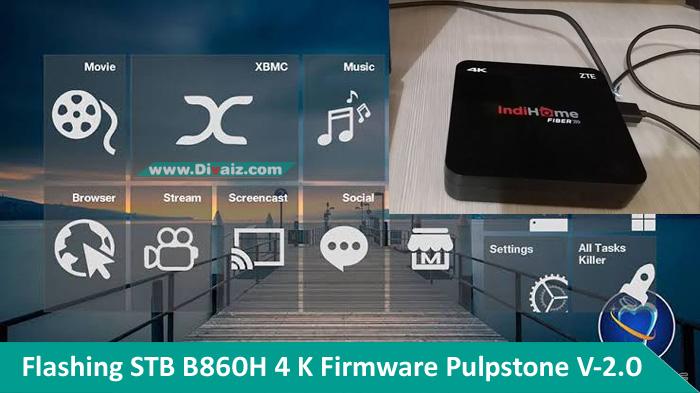 Cara Flashing STB ZTE B860H 4K Firmware Pulpstone V-2.0