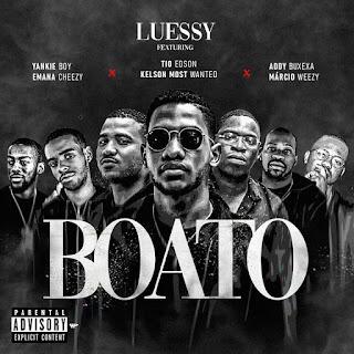 Luessy - Boato feat Yankie B, Emana Cheezy, Tio Edson, Kelson Most Wanted, Addy Buxexa & Márcio Weezy
