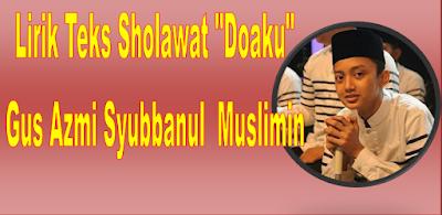 "Lirik Sholawat ""Doaku"" Gus Azmi Syubbanul Muslimin"
