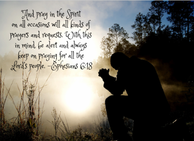 And pray in the Spirit on all occasions with all kinds of prayers and requests. With this in mind be alert and always keep on praying for all the Lord's people. Ephesians 6:18