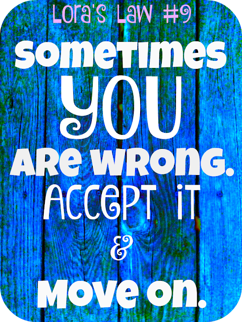 Sometimes You are Wrong Quote: Lora's Law #9