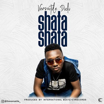 AUDIO | Versatile Didi - SHATA SHATA | Download New song