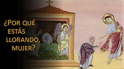 Evangelio según Juan 20, 1-2. 11-18: ¿Por qué estás llorando, mujer?