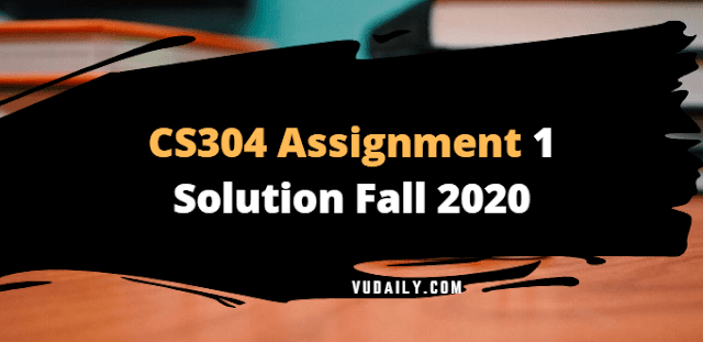 CS304 Assignment No.1 Solution Fall 2020