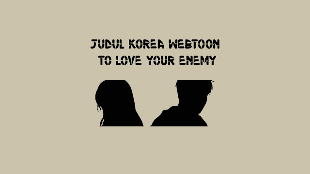 Judul Korea Webtoon To Love Your Enemy
