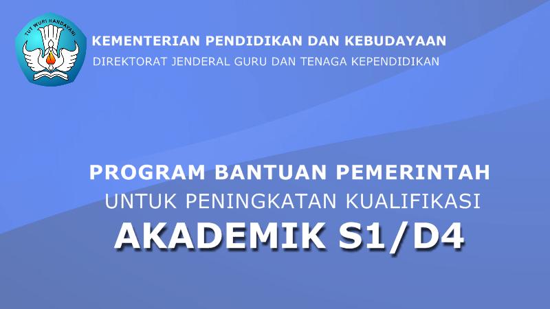 Program Bantuan Pemerintah Peningkatan Kualifikasi Akademik S1/D4 Tahun 2019
