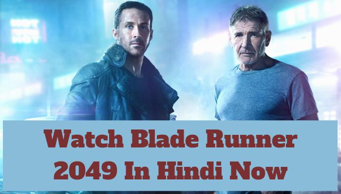 Watch Blade Runner 2049 In Hindi
