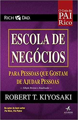 Escola de Negócios: Para Pessoas que Gostam de Ajudar Pessoas - Robert Kiyosaki Download Grátis