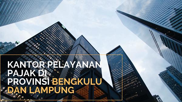 Kantor pelayanan pajak di Bengkulu dan Lampung