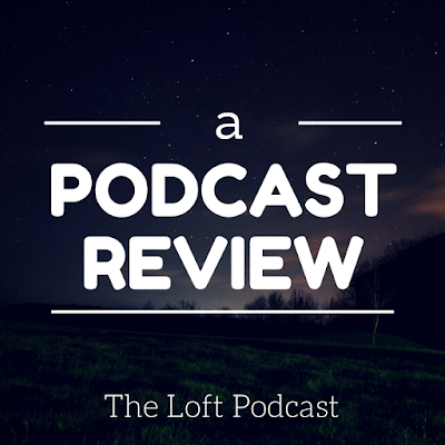 podcast, podcast review, The Loft Podcast