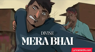 Mera Bhai मेरा भाई Song Lyrics | Divine