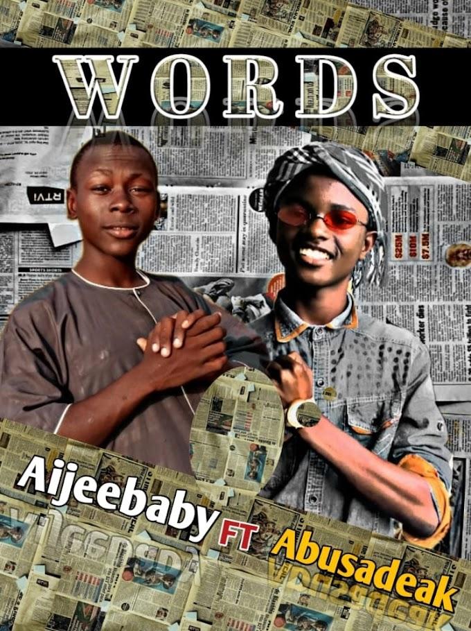 Music: Aijeebaby ft Abusadeak - Words