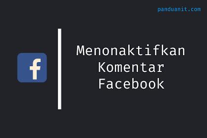 Cara Menonaktifkan Komentar Di Facebook