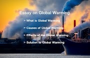 Essay on Global Warming | Causes, Effects and Solution of Global Warming
