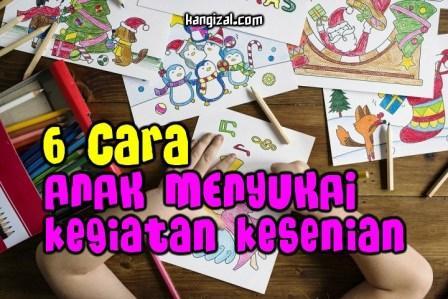 6 Cara agar anak menyukai kegiatan kesenian kangizal.com faizalhusaeni.com