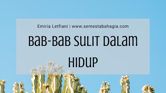 Bab-Bab Sulit Dalam Hidup (Menurut Sayaaaa)