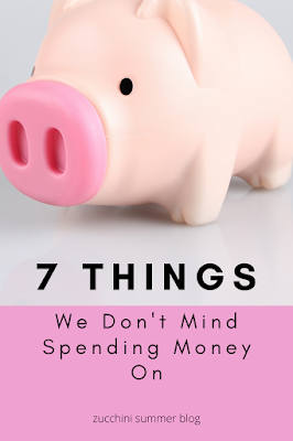 7 things we don't mind spending money on