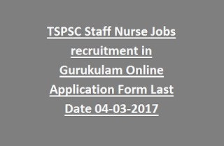 TSPSC Staff Nurse Jobs recruitment in Gurukulam Online Application Form Last Date 04-03-2017