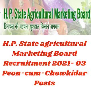 H.P. State agricultural Marketing Board Recruitment 2021- 03 Peon-cum-Chowkidar Posts