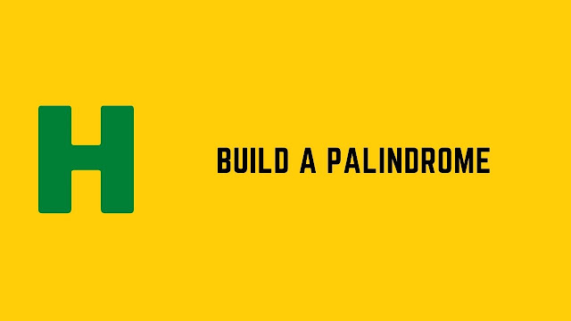 HackerRank Build a Palindrome problem solution