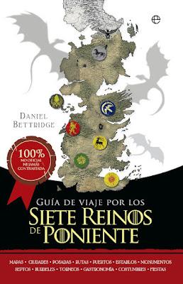 LIBRO - Guía De Viaje Por Los Siete Reinos De Poniente : Daniel Bettridge (La Esfera de los Libros - 15 marzo 2016) | JUEGO DE TRONOS | Comprar