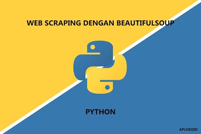 Cara Web Scraping dengan Python dan BeautifulSoup