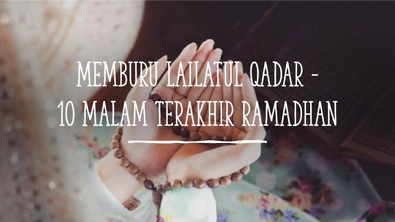 Memburu Lailatul Qadar -10 Malam Terakhir Ramadhan