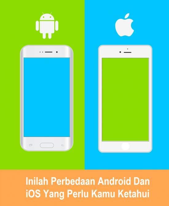 Inilah Perbedaan Android dan iOS yang Perlu Kamu Ketahui