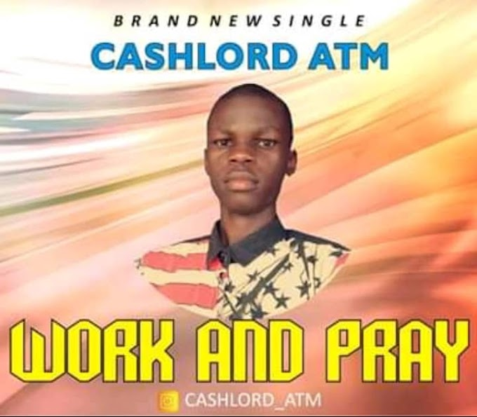 MUSIC: Cashlord ATM - Work And Pray