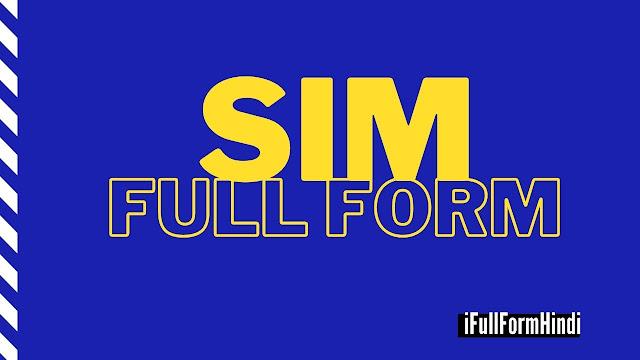 FULL FORM of SIM