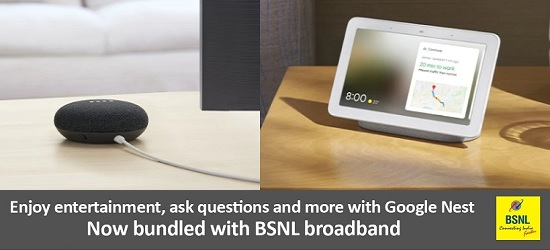 BSNL Broadband / FTTH customers can avail Google Nest Mini and Google Nest Hub at discounted rate