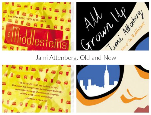"side by side image of the covers of two Jami Attenberg novels (The Middlesteins and All Grown Up) with ""Jami Attenberg: Old and New"" overlaid"