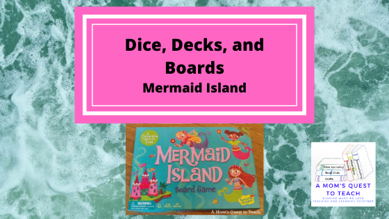 Text: Dice, Decks, and Boards: Mermaid Island; cover of board game; logo of A Mom's Quest to Teach