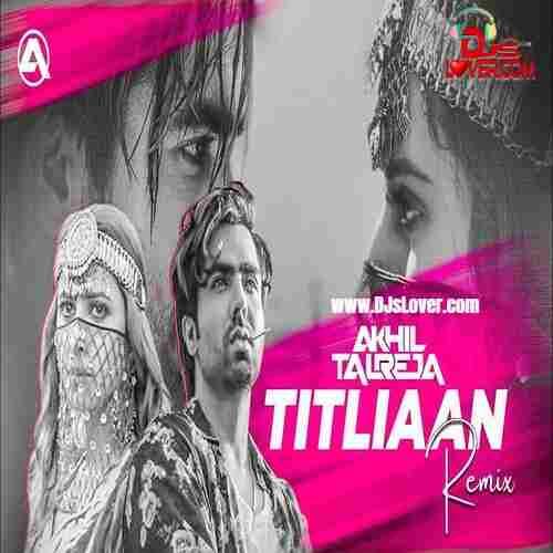 Titliaan Remix DJ Akhil Talreja mp3 download