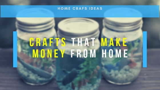Crafts That Make Money From Home