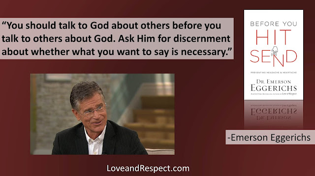 "Quote from ""Before You Hit Send"" by Dr. Emerson Eggerichs- ""You should talk to God about others before you talk to others about God. Ask Him for discernment about whether what you want to say is necessary."" #Truth #Communication #SocialMedia"