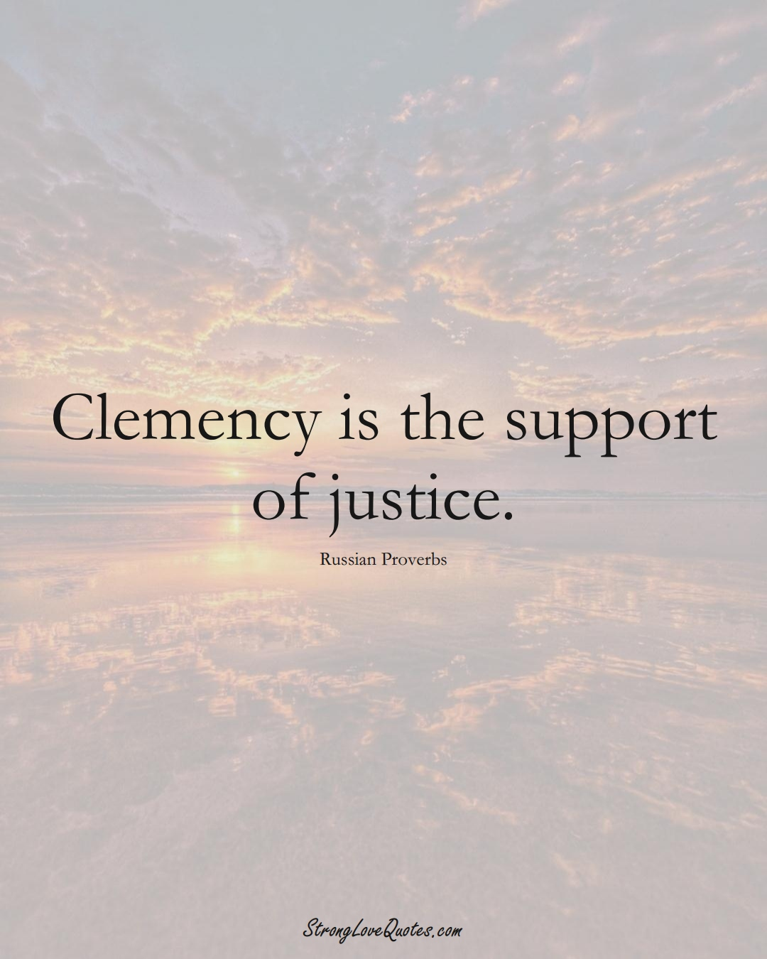 Clemency is the support of justice. (Russian Sayings);  #AsianSayings