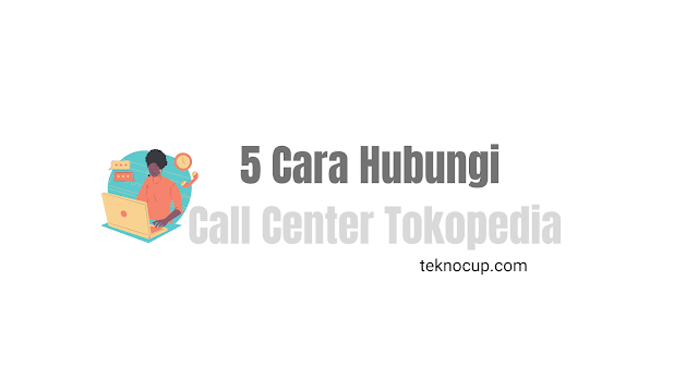 5 Cara Hubungi Call Center Tokopedia