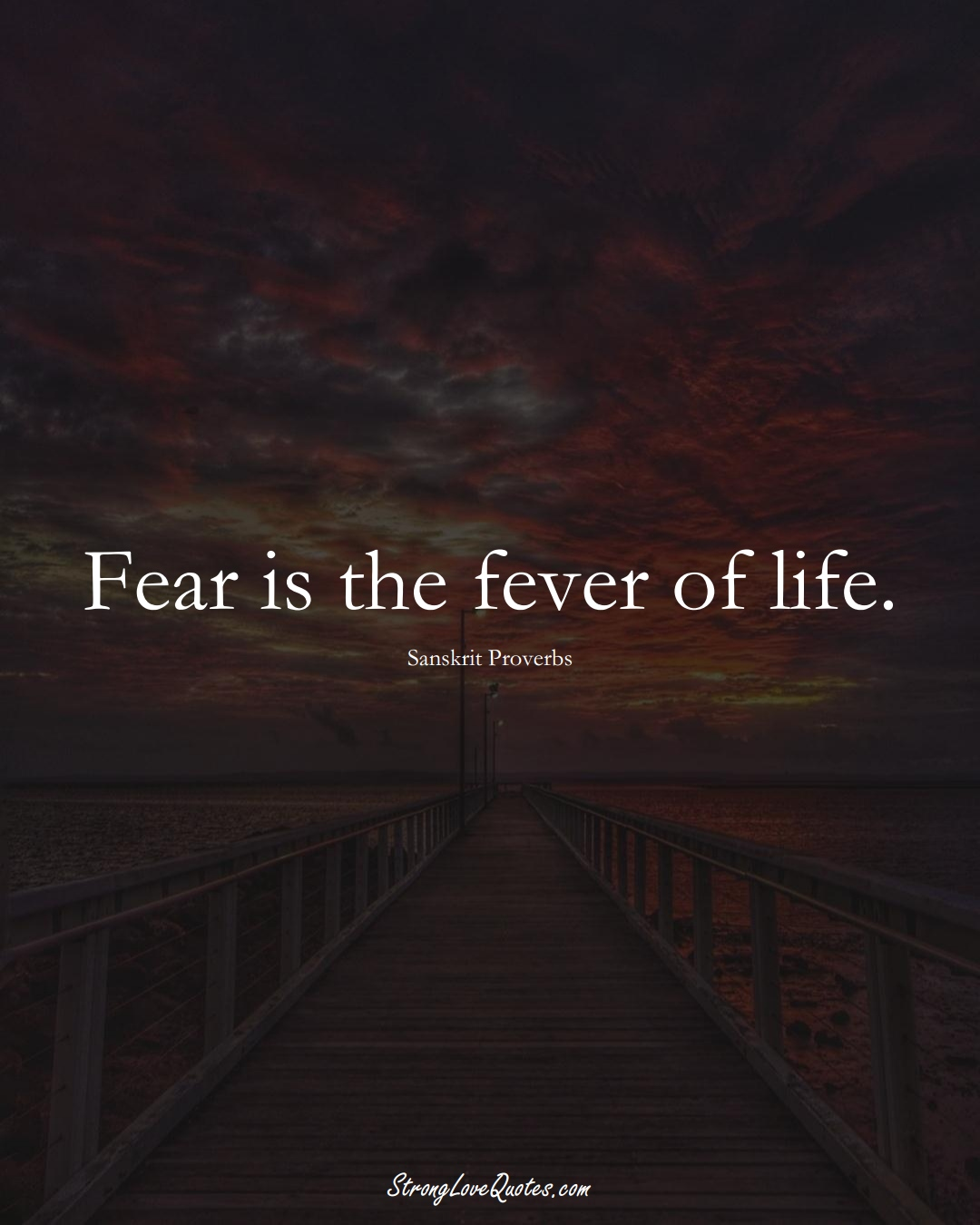 Fear is the fever of life. (Sanskrit Sayings);  #aVarietyofCulturesSayings