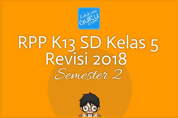 RPP K13 SD Kelas 5 Revisi 2018  Semester 2