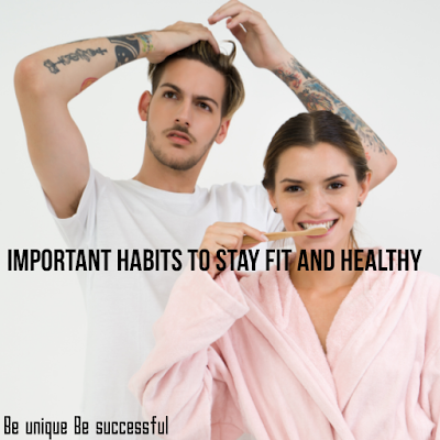 Important habits to stay fit and healthy