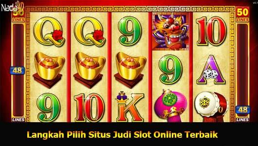 Langkah Pilih Situs Judi Slot Online Terbaik